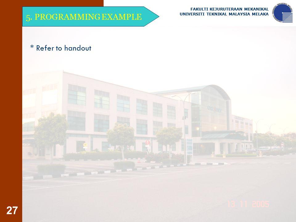 27 * Refer to handout FAKULTI KEJURUTERAAN MEKANIKAL UNIVERSITI TEKNIKAL MALAYSIA MELAKA 5. PROGRAMMING EXAMPLE