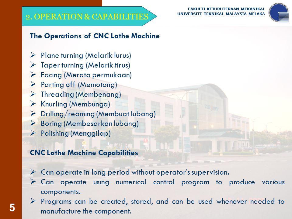 5 2. OPERATION & CAPABILITIES The Operations of CNC Lathe Machine  Plane turning (Melarik lurus)  Taper turning (Melarik tirus)  Facing (Merata per