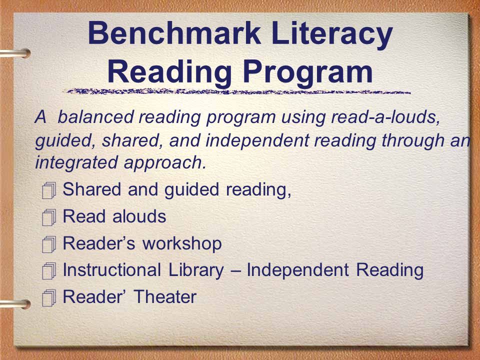 Benchmark Literacy Reading Program A balanced reading program using read-a-louds, guided, shared, and independent reading through an integrated approach.