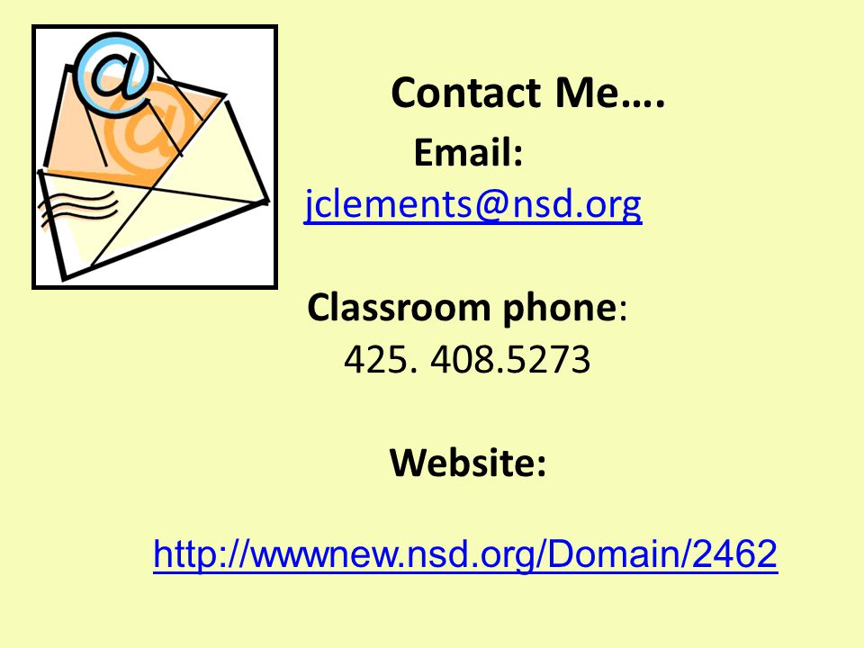 Email: jclements@nsd.org Classroom phone: 425. 408.5273 Website:jclements@nsd.org Contact Me….