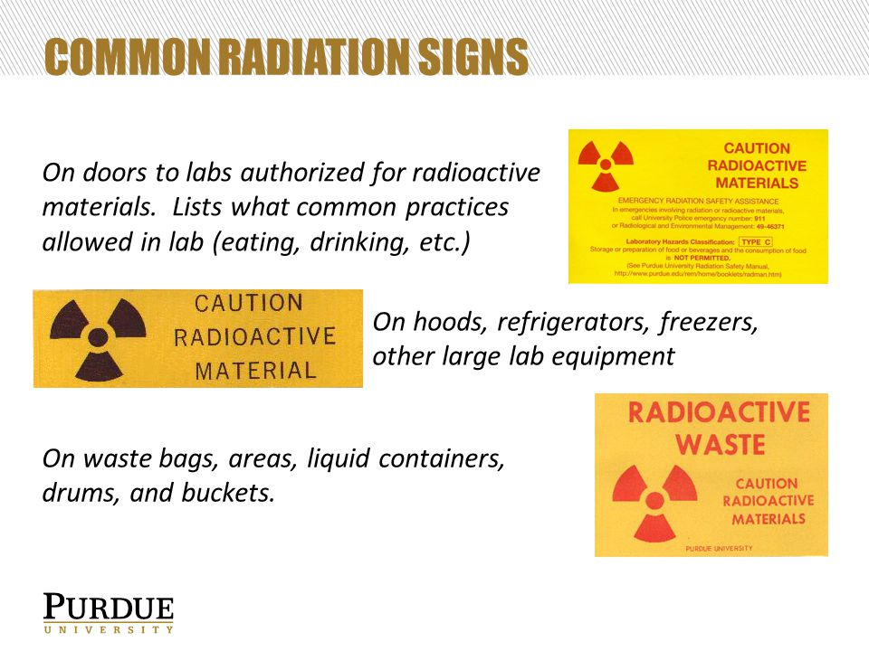 COMMON RADIATION SIGNS On doors to labs authorized for radioactive materials. Lists what common practices allowed in lab (eating, drinking, etc.) On h