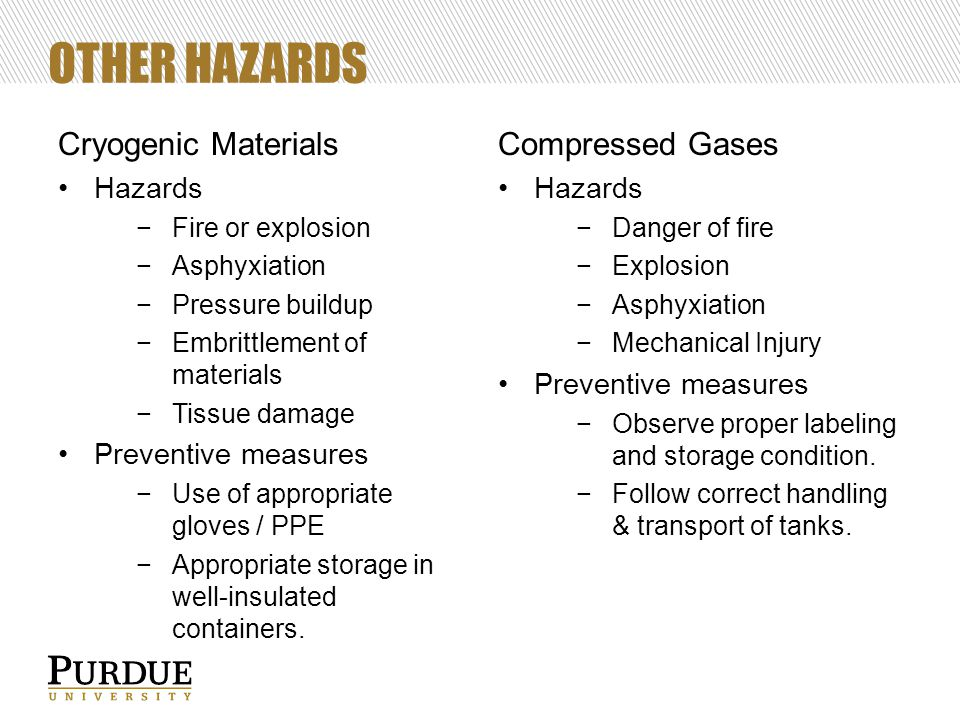 OTHER HAZARDS Cryogenic Materials Hazards −Fire or explosion −Asphyxiation −Pressure buildup −Embrittlement of materials −Tissue damage Preventive mea