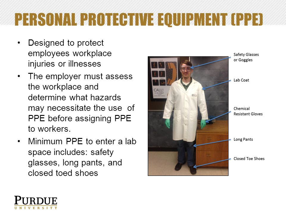 PERSONAL PROTECTIVE EQUIPMENT (PPE) Designed to protect employees workplace injuries or illnesses The employer must assess the workplace and determine