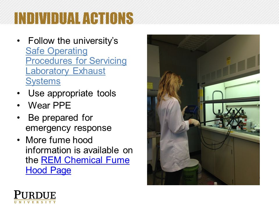 INDIVIDUAL ACTIONS Follow the university's Safe Operating Procedures for Servicing Laboratory Exhaust Systems Use appropriate tools Wear PPE Be prepar