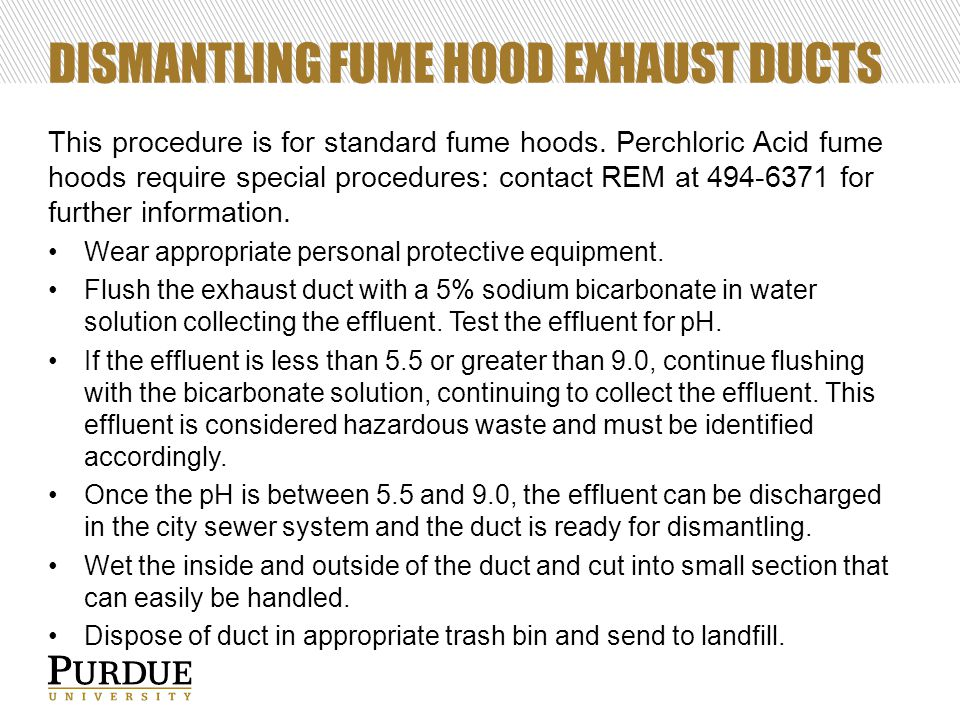 DISMANTLING FUME HOOD EXHAUST DUCTS This procedure is for standard fume hoods. Perchloric Acid fume hoods require special procedures: contact REM at 4
