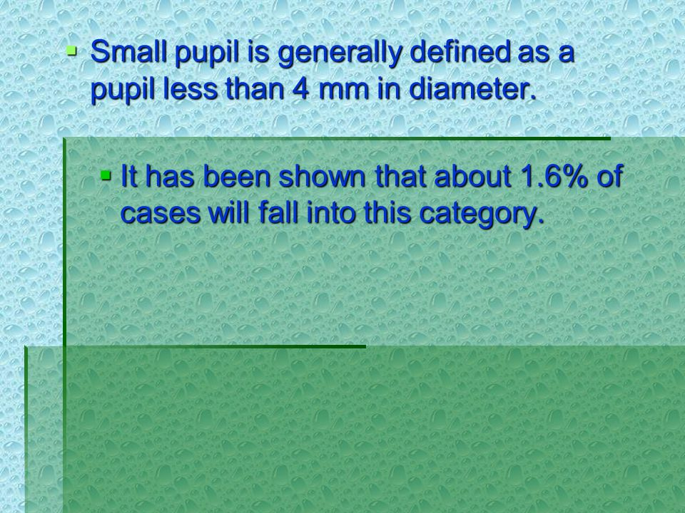  Small pupil is generally defined as a pupil less than 4 mm in diameter.