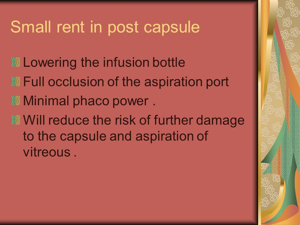 Small rent in post capsule Lowering the infusion bottle Full occlusion of the aspiration port Minimal phaco power.