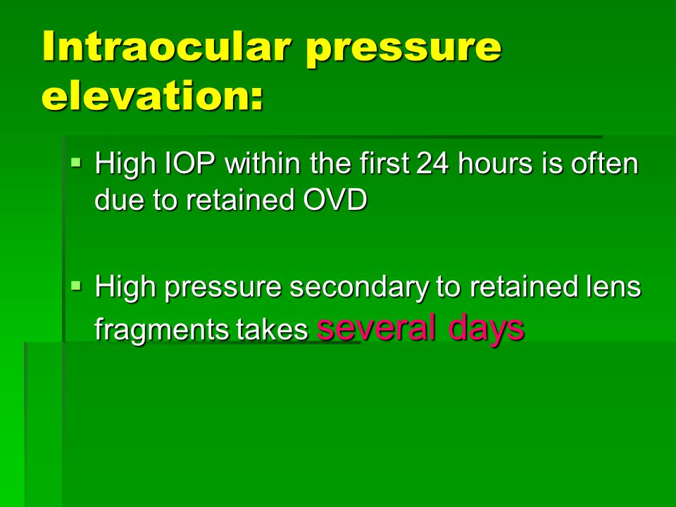 Intraocular pressure elevation:  High IOP within the first 24 hours is often due to retained OVD  High pressure secondary to retained lens fragments takes several days
