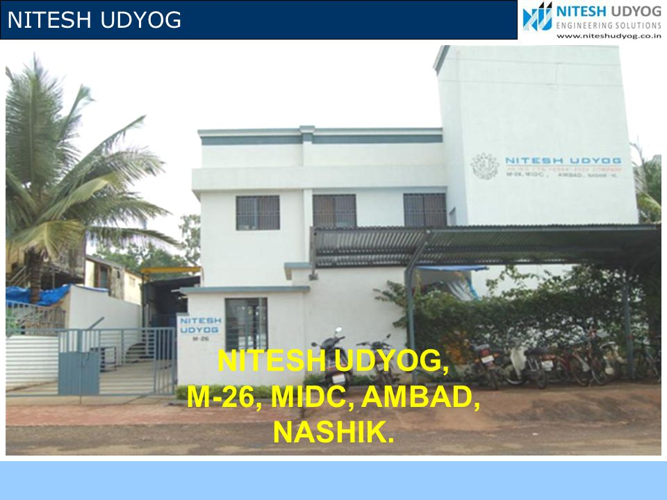 NITESH UDYOG PRELUDE Nitesh Udyog is an engineering industry with an unending mission of Exploring & Exploiting Quality With the basic principle of the company Good components start with good material and process technology , Nitesh Udyog has grown from its humble beginning in the year 1994, since then we are making our presence felt in the industry.