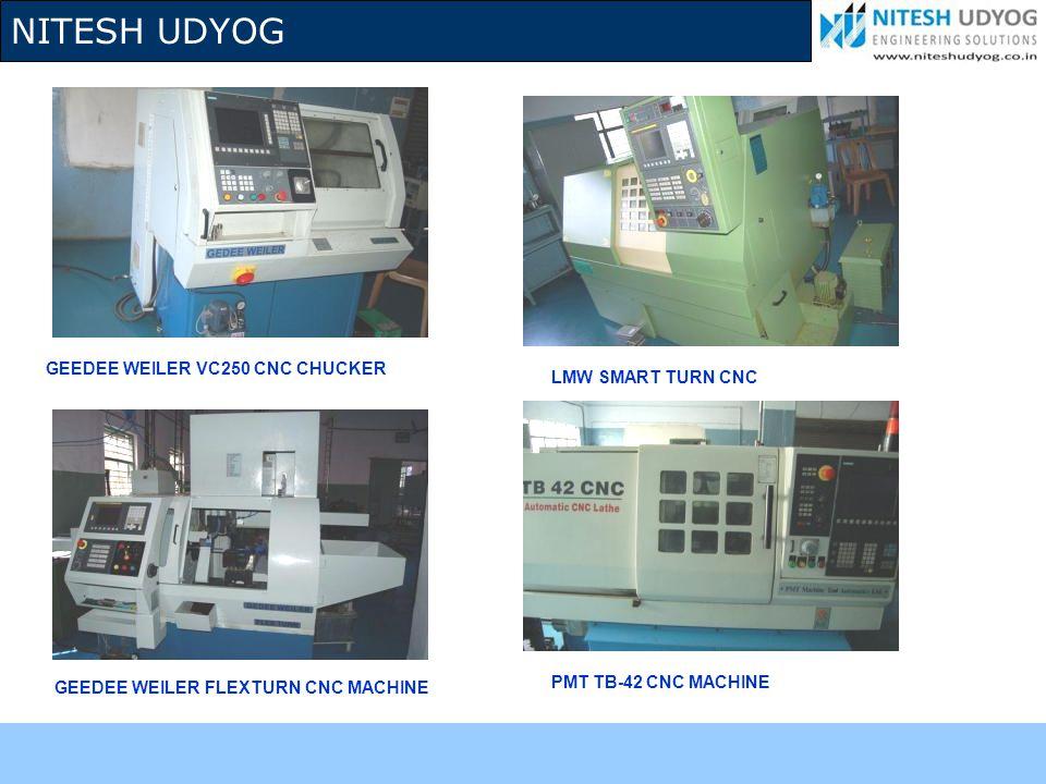 NITESH UDYOG GEEDEE WEILER VC250 CNC CHUCKER PMT TB-42 CNC MACHINE GEEDEE WEILER FLEXTURN CNC MACHINE LMW SMART TURN CNC