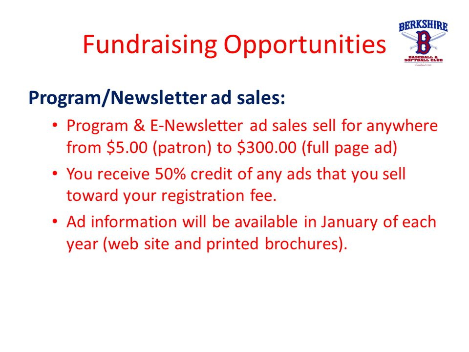 Fundraising Opportunities Program/Newsletter ad sales: Program & E-Newsletter ad sales sell for anywhere from $5.00 (patron) to $300.00 (full page ad)