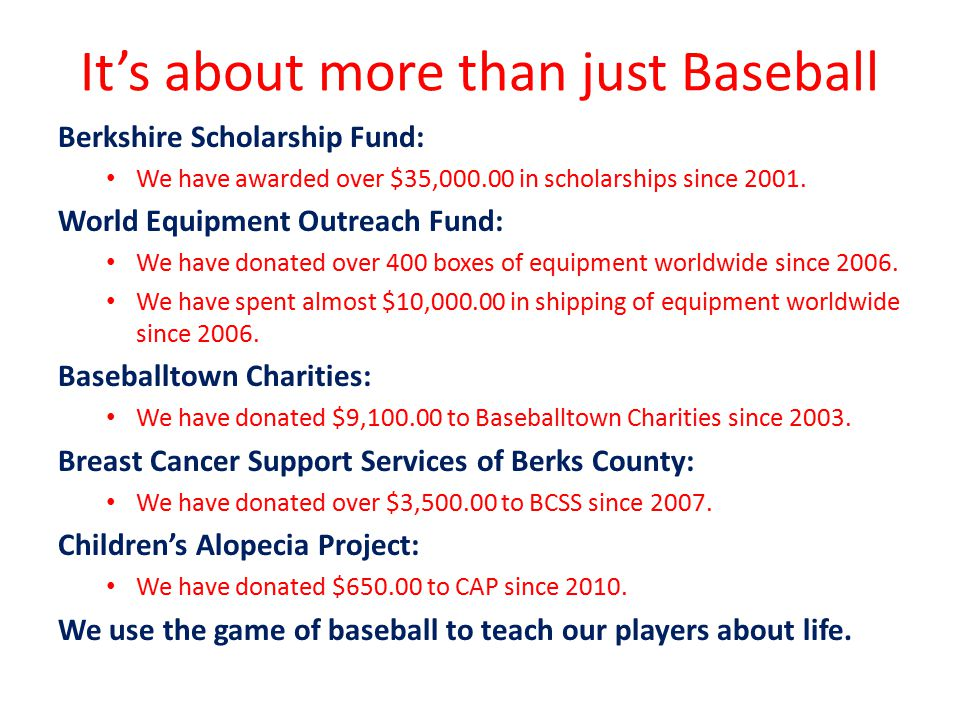 It's about more than just Baseball Berkshire Scholarship Fund: We have awarded over $35,000.00 in scholarships since 2001. World Equipment Outreach Fu