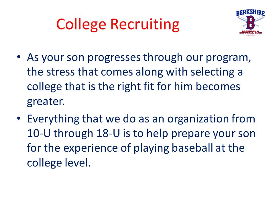 College Recruiting As your son progresses through our program, the stress that comes along with selecting a college that is the right fit for him beco