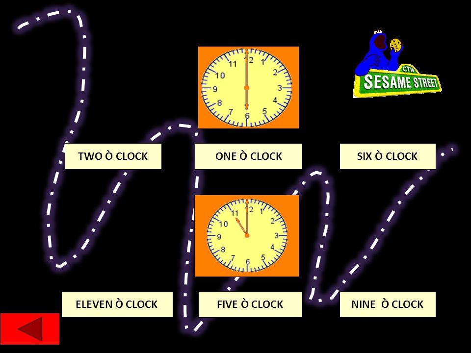 TWO Ò CLOCK FIVE Ò CLOCK ONE Ò CLOCKSIX Ò CLOCK NINE Ò CLOCKELEVEN Ò CLOCK