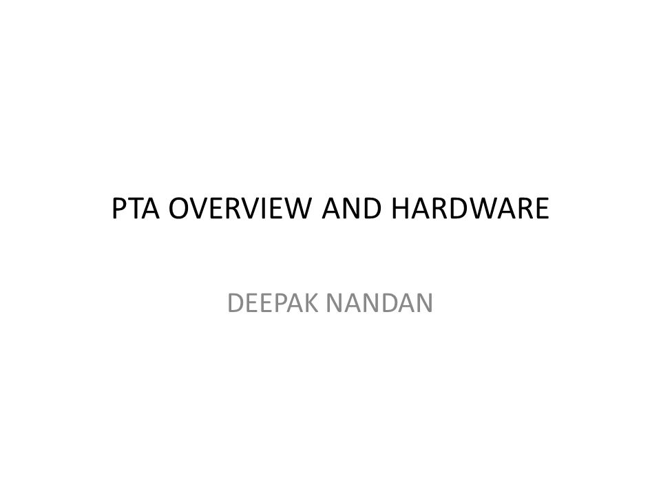 PTA OVERVIEW AND HARDWARE DEEPAK NANDAN