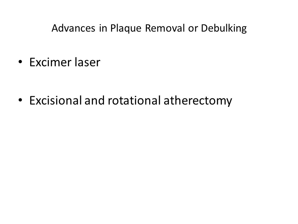 Advances in Plaque Removal or Debulking Excimer laser Excisional and rotational atherectomy