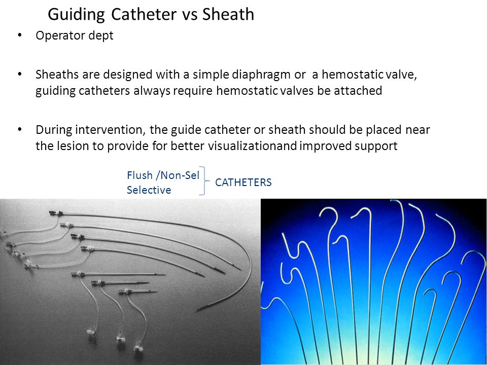 Guiding Catheter vs Sheath Operator dept Sheaths are designed with a simple diaphragm or a hemostatic valve, guiding catheters always require hemostat