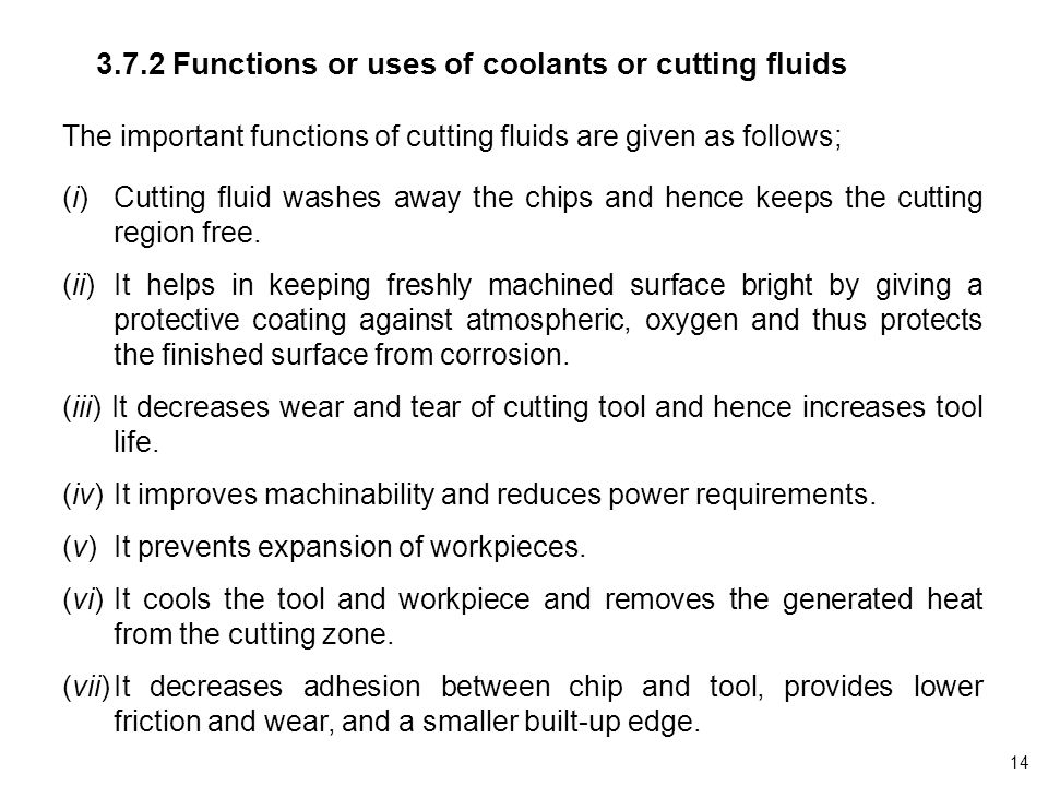 3.7.2 Functions or uses of coolants or cutting fluids The important functions of cutting fluids are given as follows; (i)Cutting fluid washes away the