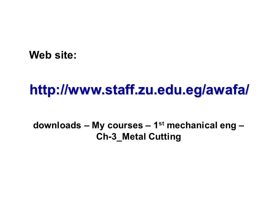 Web site:http://www.staff.zu.edu.eg/awafa/ downloads – My courses – 1 st mechanical eng – Ch-3_Metal Cutting
