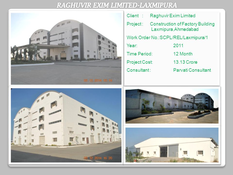 Client :Raghuvir Exim Limited Project : Construction of Factory Building Laxmipura,Ahmedabad Work Order No.:SCPL/REL/Laxmipura/1 Year:2011 Time Period