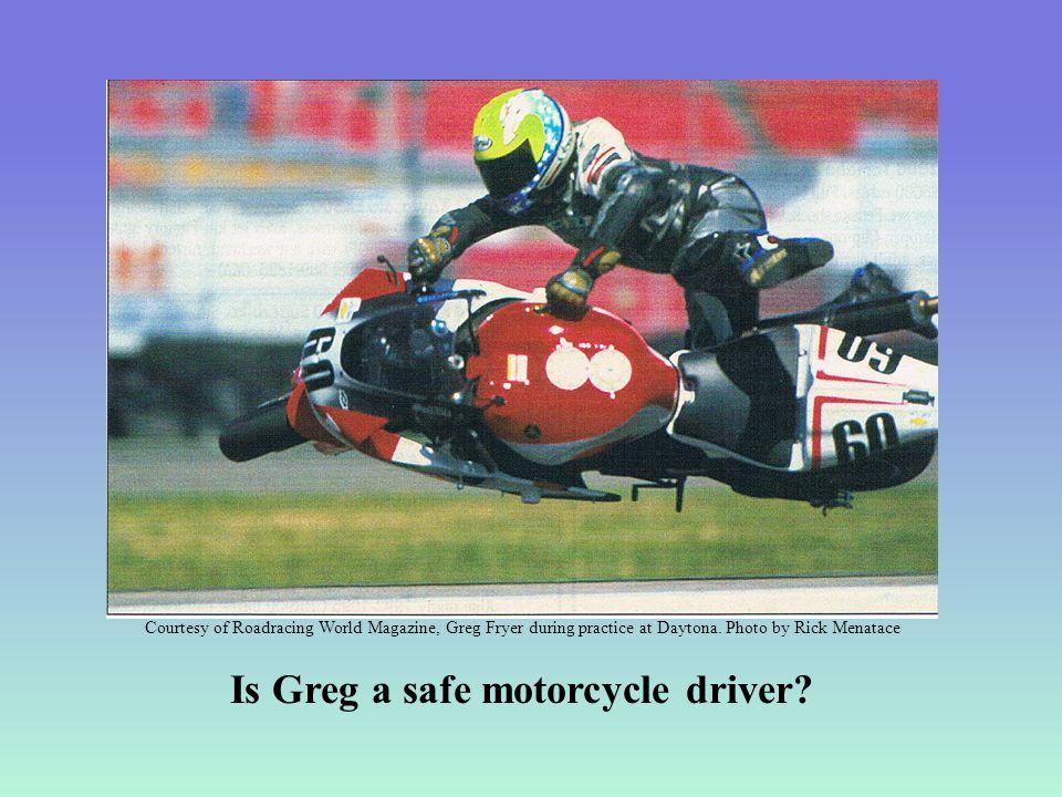 Courtesy of Roadracing World Magazine, Greg Fryer during practice at Daytona. Photo by Rick Menatace Is Greg a safe motorcycle driver?