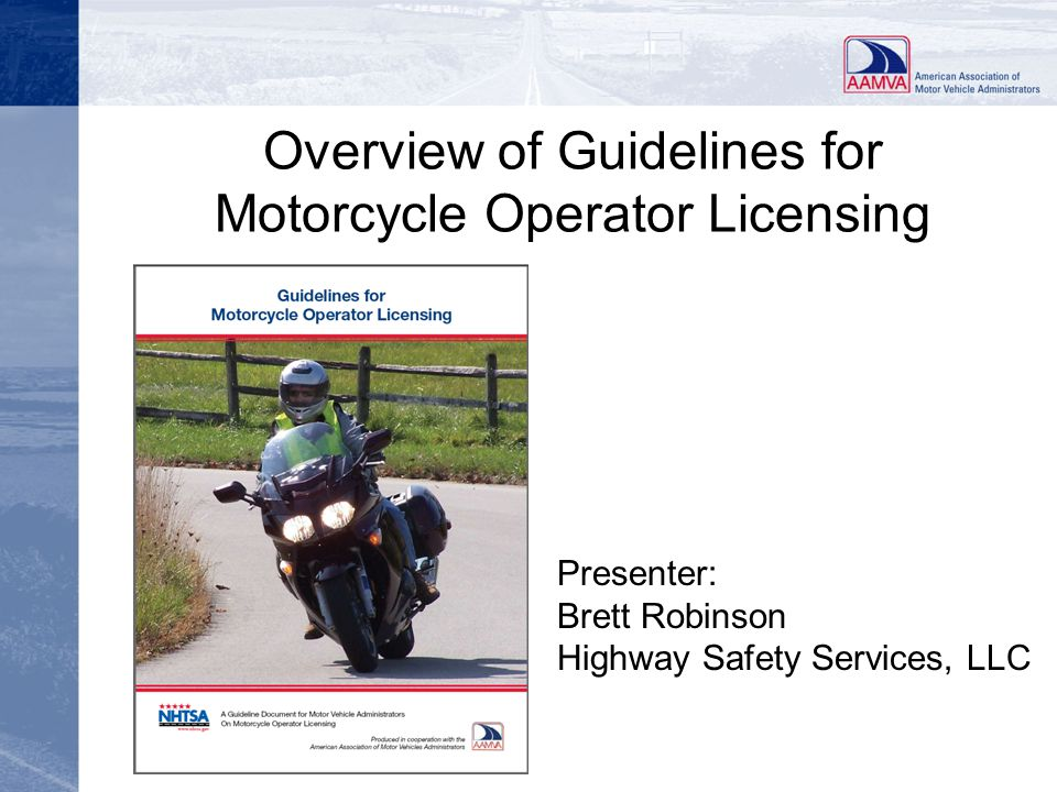 Slide 12 Recommendations from the GMOL Document continued –require riders to complete an approved rider education course, if the applicant fails the licensing test twice, –expand testing locations and extend testing hours to accommodate the demand, –collect and maintain traffic records of motorcycle permit and license holders from their entry to and exit from the licensing system,