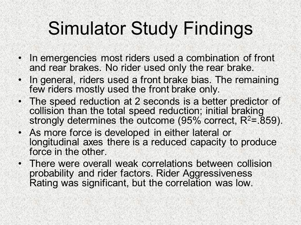 Simulator Study Findings In emergencies most riders used a combination of front and rear brakes.