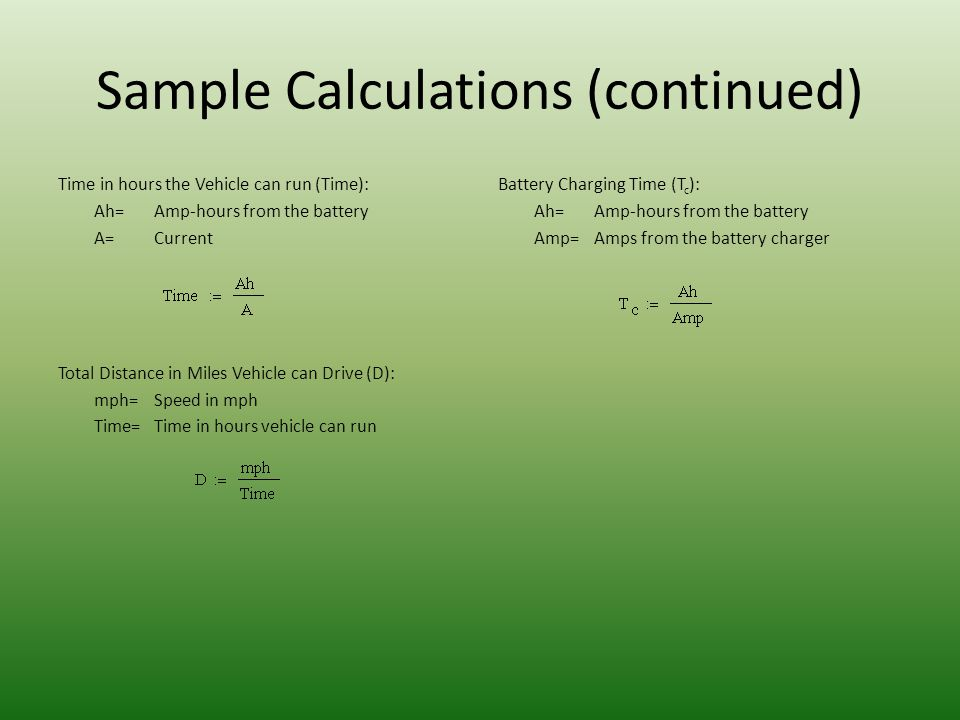 Sample Calculations (continued) Time in hours the Vehicle can run (Time): Ah=Amp-hours from the battery A=Current Total Distance in Miles Vehicle can