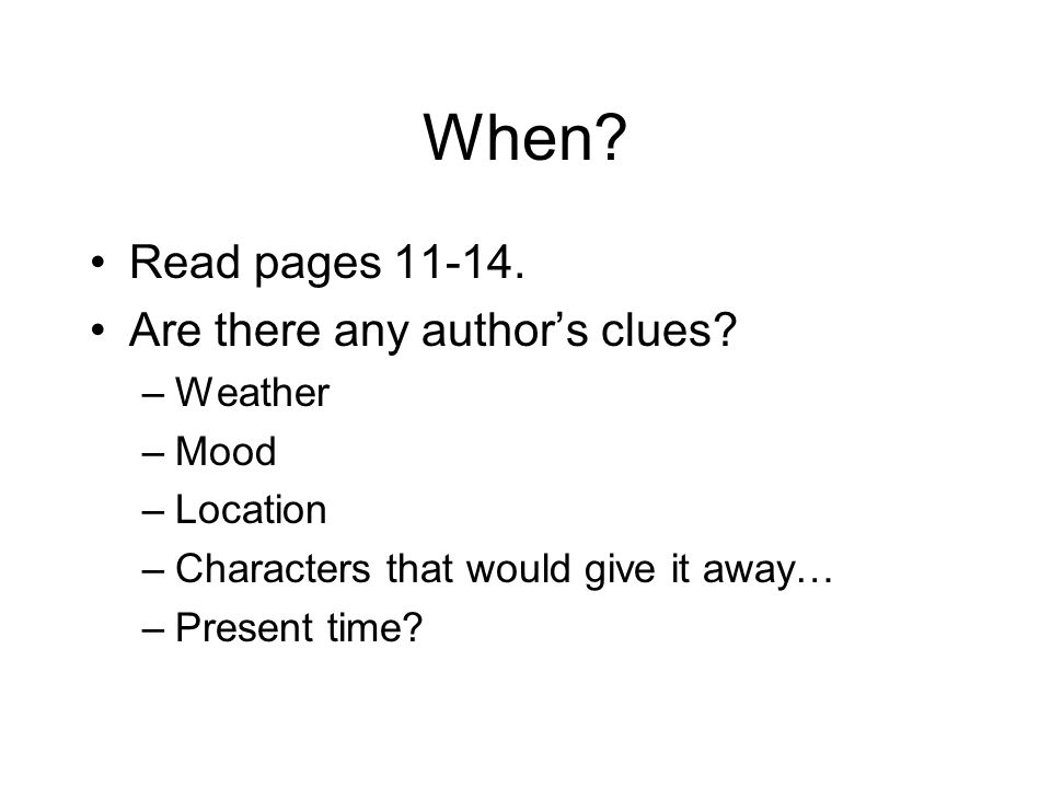 When. Read pages 11-14. Are there any author's clues.