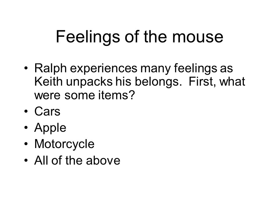 Feelings of the mouse Ralph experiences many feelings as Keith unpacks his belongs.