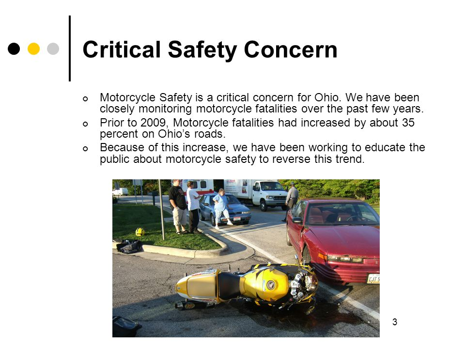 3 Critical Safety Concern Motorcycle Safety is a critical concern for Ohio.