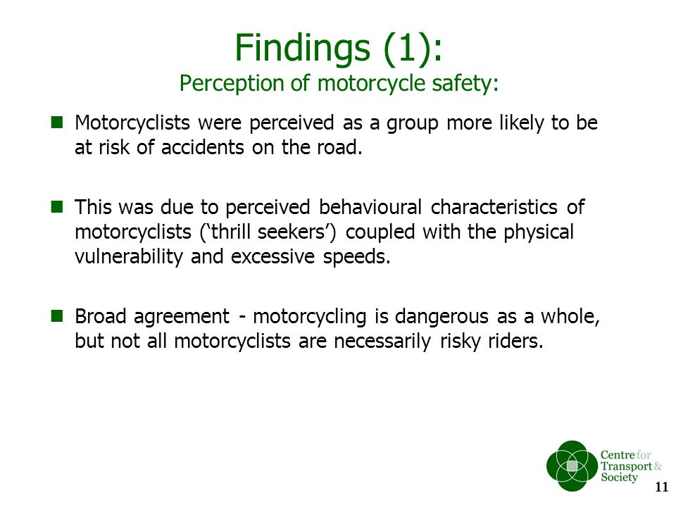 Findings (1): Perception of motorcycle safety: Motorcyclists were perceived as a group more likely to be at risk of accidents on the road. This was du