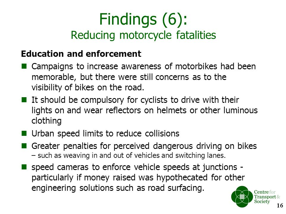 Findings (6): Reducing motorcycle fatalities Education and enforcement Campaigns to increase awareness of motorbikes had been memorable, but there wer