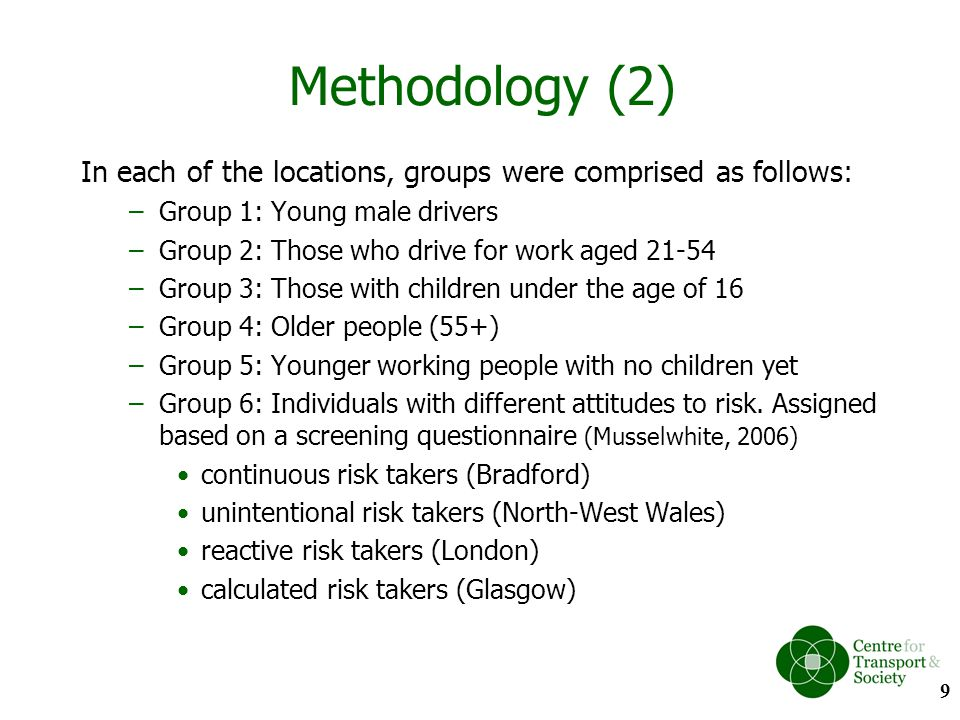 Methodology (2) In each of the locations, groups were comprised as follows: –Group 1: Young male drivers –Group 2: Those who drive for work aged 21-54
