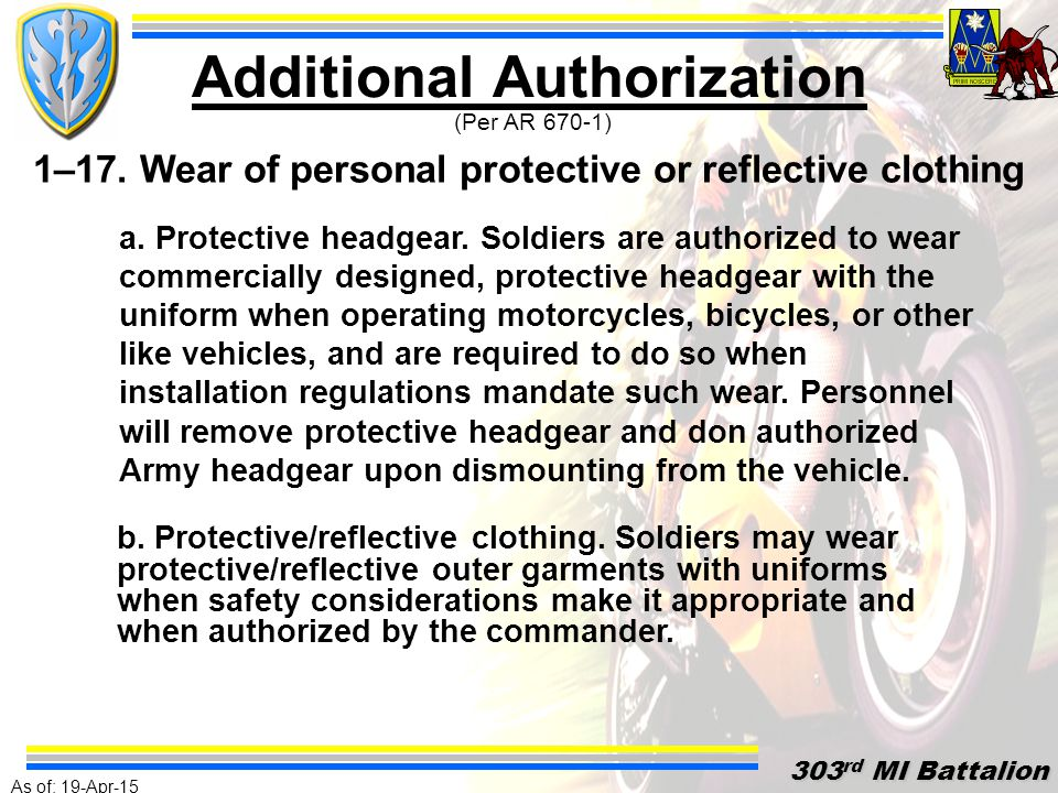 As of: 19-Apr-15 303 rd MI Battalion 303 rd MI Battalion PERSONAL PROTECTIVE GEAR (PPE) All Military personnel must wear PPE (Personal Protective Equipment) while on and off duty as well as on or off Post.