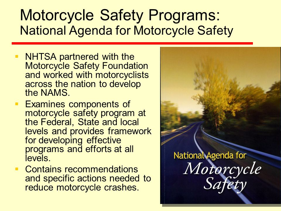 Motorcycle Safety Programs: Implementation Guide for the National Agenda for Motorcycle Safety  Approximately half of the recommendations made in the NAMS are directed to States and communities.