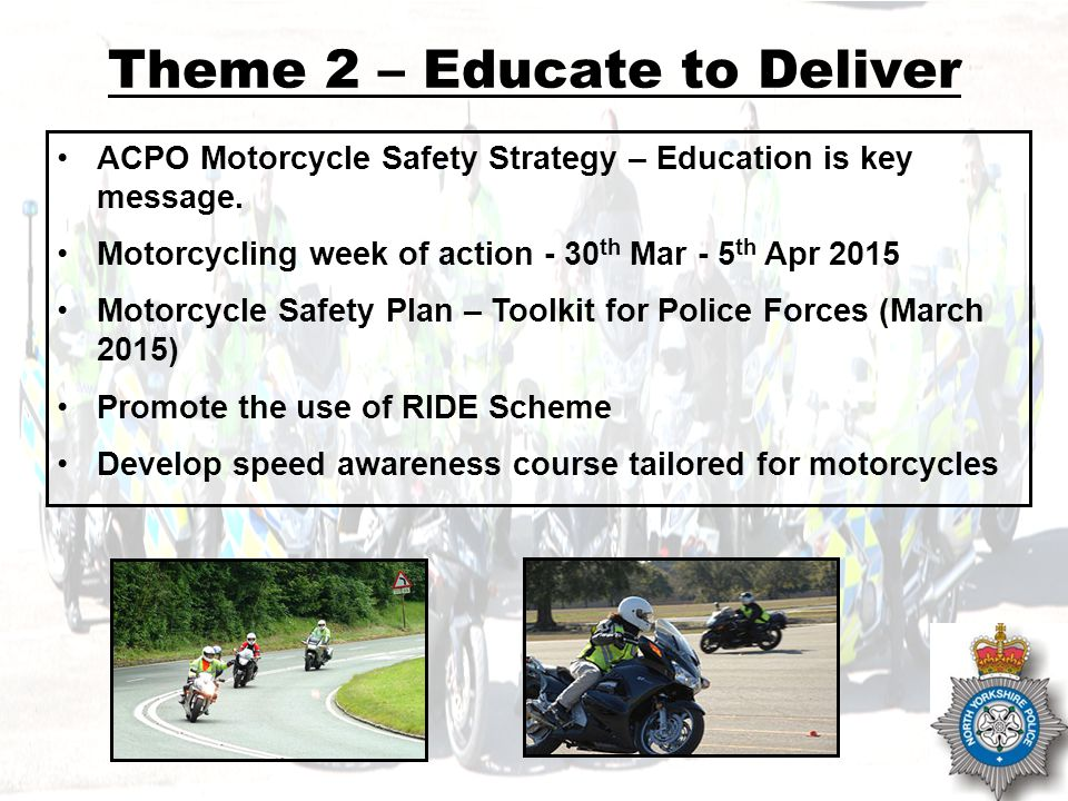 NOT PROTECTIVELY MARKED Theme 2 – Continued Improve quality of pre and post test training – raise standards of riding Improve CBT and learner rider safety Establish motorcycle community support for aims Secure BikeSafe's position as best practice in rider assessment Improved safety messaging – all road users