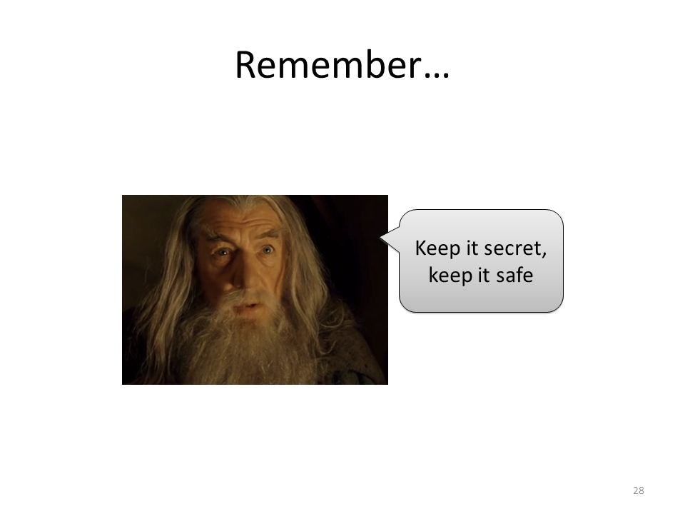 Remember… 28 Keep it secret, keep it safe