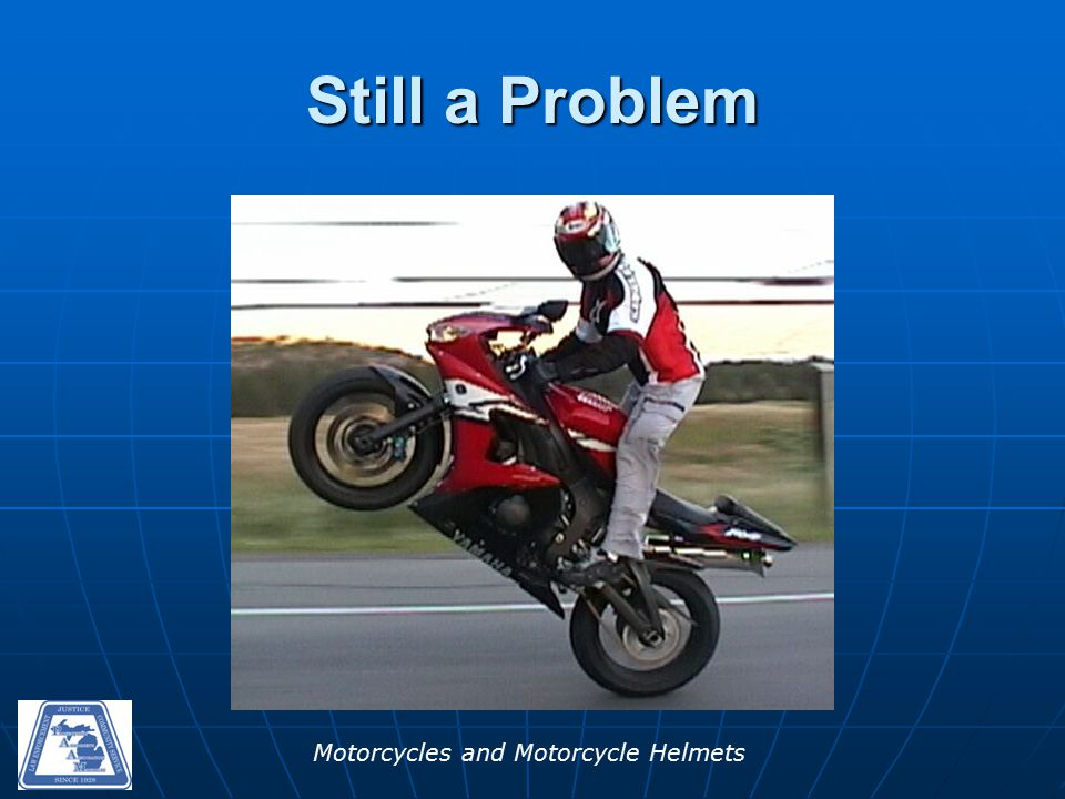 Motorcycles and Motorcycle Helmets Still a Problem