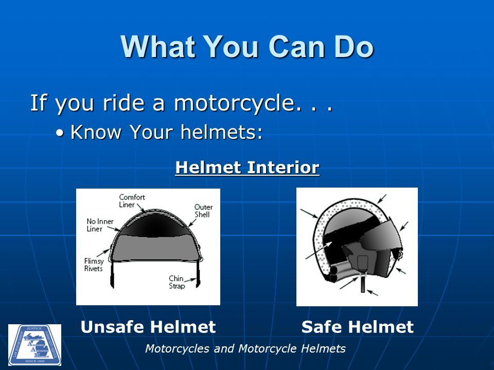 Motorcycles and Motorcycle Helmets What You Can Do If you ride a motorcycle...