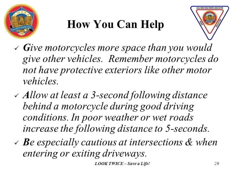 LOOK TWICE – Save a Life!28 How You Can Help Think Motorcycles – Every time you drive expect motorcycles to be on the road with you.