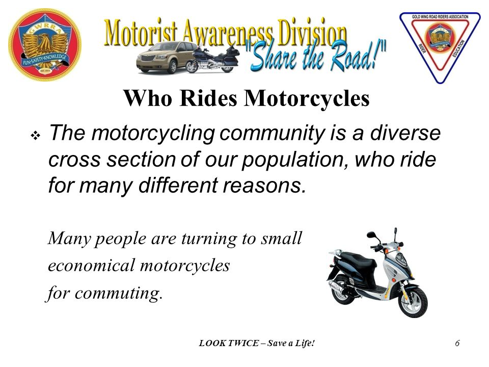 LOOK TWICE – Save a Life!5 Who Rides Motorcycles 