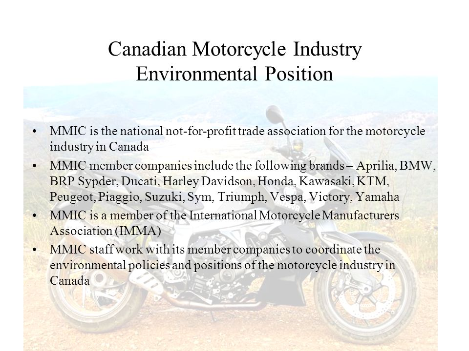 Canadian Motorcycle Industry Environmental Position MMIC is the national not-for-profit trade association for the motorcycle industry in Canada MMIC m