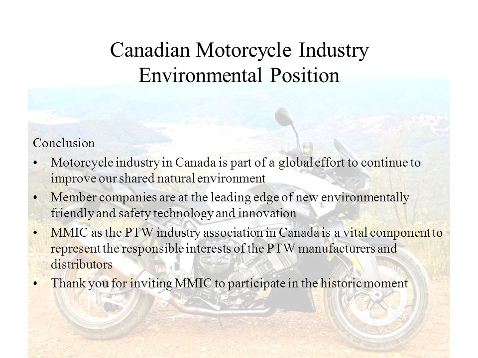 Canadian Motorcycle Industry Environmental Position Conclusion Motorcycle industry in Canada is part of a global effort to continue to improve our sha