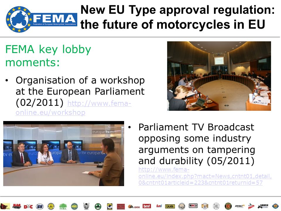 16/47CONTENT 1.EU new Type Approval (TA) regulation 2.EU Road Safety vision  Communication on Road Safety 2011-2020 3.EU transport policies and mobility debates  White Paper on Transport  EU Mobility Week 4.FEMA motorcycling strategy  Transport/mobility strategy  Environmental strategy MEP Ride 2011  Road Safety strategy EC Motorcycling Day RIDERSCAN project 5.ITS 6.Guardrails 7.International debates