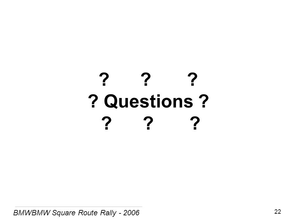 BMWBMW Square Route Rally - 2006 22 Questions