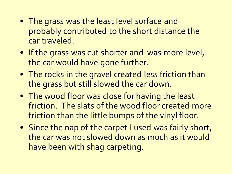 The grass was the least level surface and probably contributed to the short distance the car traveled.