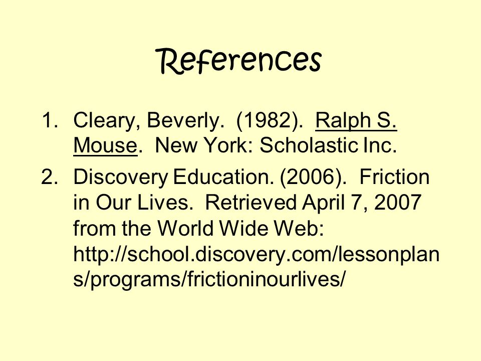 References 1.Cleary, Beverly. (1982). Ralph S. Mouse.