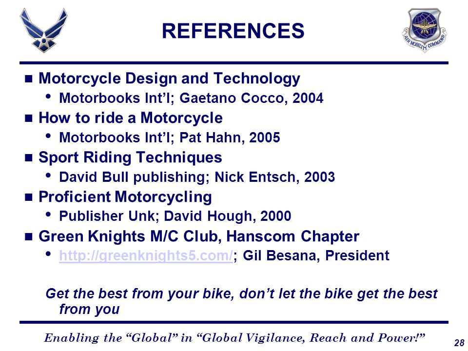 """28 Enabling the """"Global"""" in """"Global Vigilance, Reach and Power!"""" REFERENCES Motorcycle Design and Technology Motorbooks Int'l; Gaetano Cocco, 2004 How"""