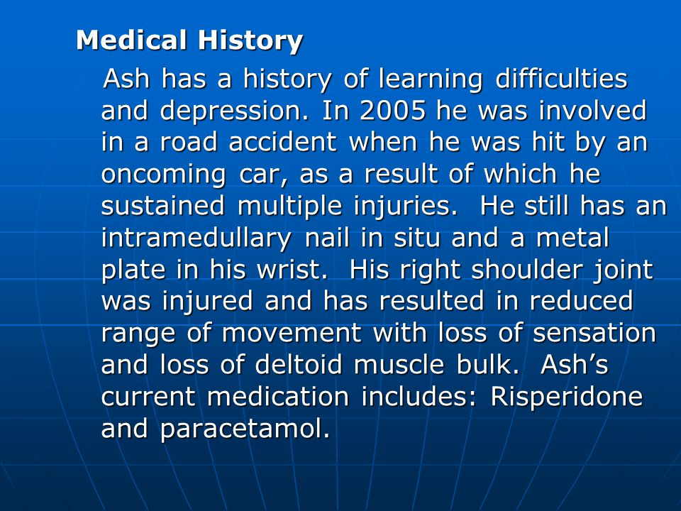 Medical History Ash has a history of learning difficulties and depression.